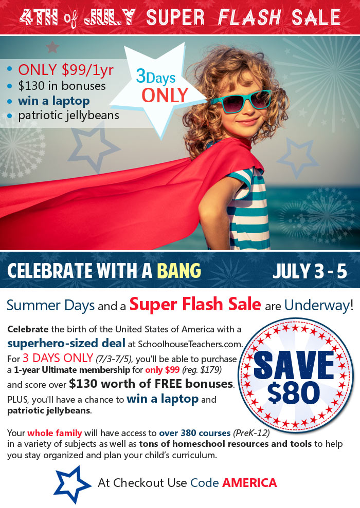 SchoolhouseTeachers.com 4th of July Super Flash Sale is here. July 3-5 only. 1yr Ultimate membership is only $99 (reg. $179). Plus receive $130 in bonuses and a chance to win a laptop and jellybeans.