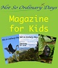 Not So Ordinary Days Magazine for Kids